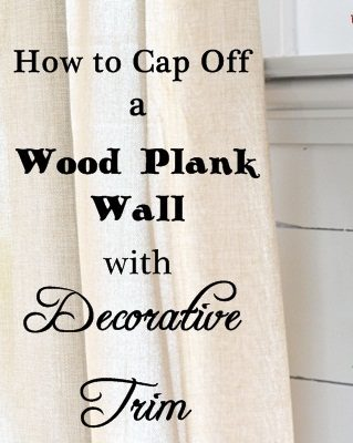 How to Cap Off a Wood Plank Wall with Decorative Trim