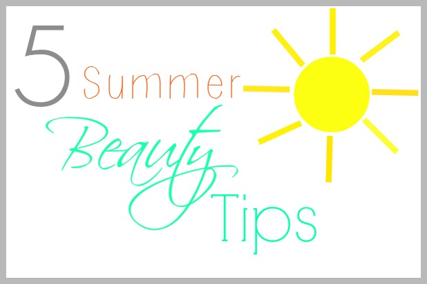 5 Summer Beauty Tips!