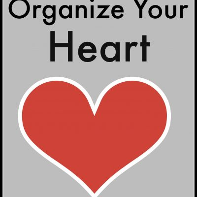 Organize Your Heart – Part 2
