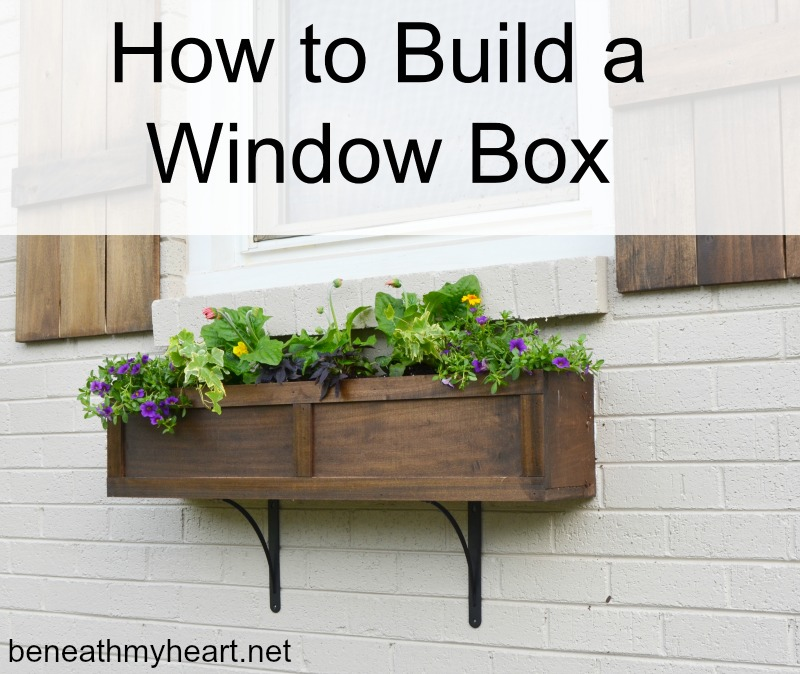 How to Build a Window Box - Beneath My Heart