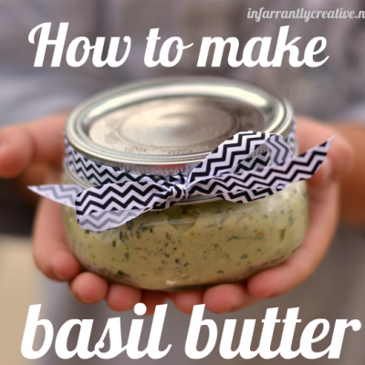 How to Make Basil Butter {Infarrantly Creative!}