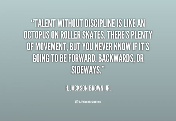quote-H.-Jackson-Brown-Jr.-talent-without-discipline-is-like-an-octopus-51016
